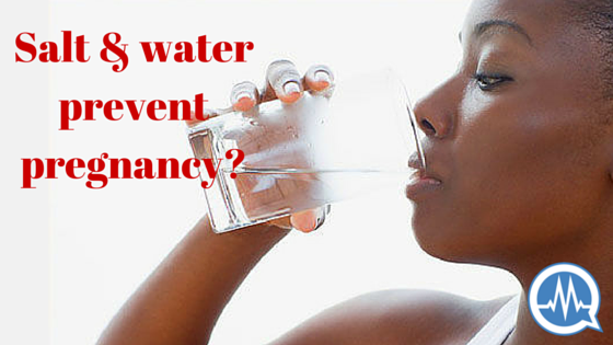 Salt and water prevent pregnancy