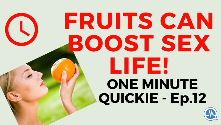 EAT FRUITS REGULARLY TO BOOST YOUR SEX LIFE! (One Minute Quickie - Episode 12)