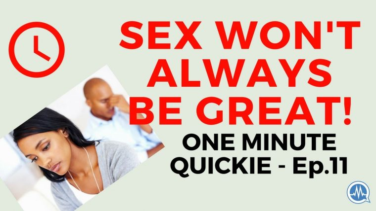 SEX WON'T ALWAYS BE GREAT! GET USED TO THAT! (One Minute Quickie - Episode 11 )