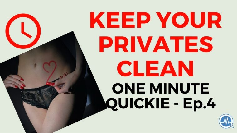 KEEP YOUR PRIVATE PARTS CLEAN! (One Minute Quickie - Episode 4)