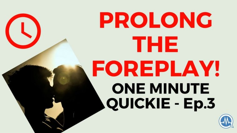 PROLONG THE FOREPLAY! (One Minute Quickie - Episode 3)