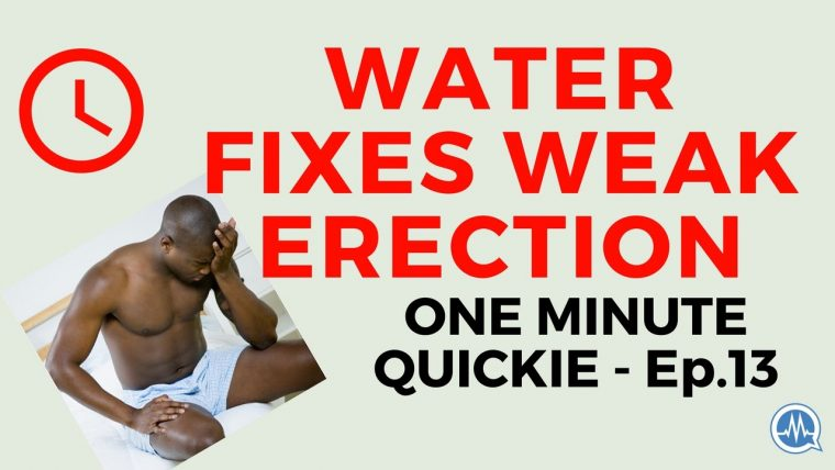 STAYING HYDRATED CAN FIX WEAK ERECTION! (One Minute Quickie - Episode 13)