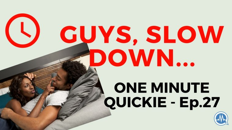 GUYS, SLOW DOWN! (One Minute Quickie - Episode 27 )