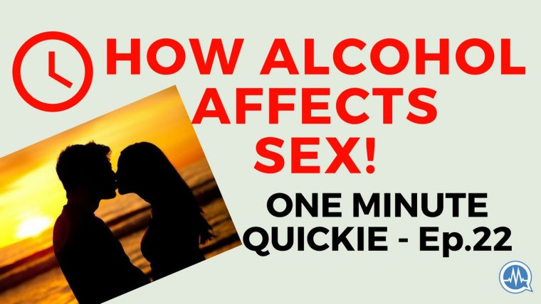 HOW ALCOHOL AFFECTS SEX! (One Minute Quickie - Episode 22)