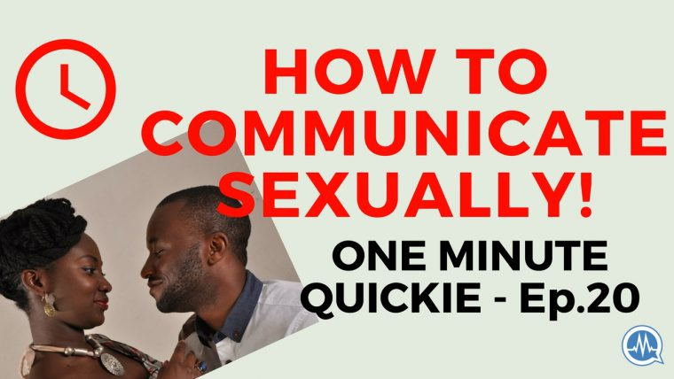 HOW TO COMMUNICATE SEXUALLY! (One Minute Quickie - Episode 20 )