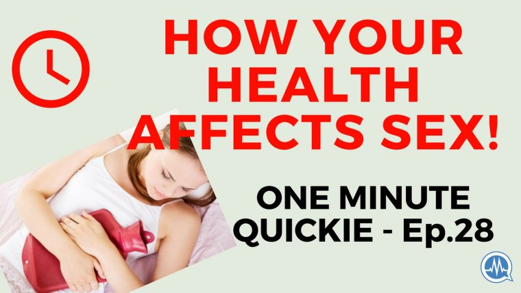 HOW SOME HEALTH AND MEDICAL CONDITIONS CAUSE SEX PROBLEMS! (One Minute Quickie - Episode 28)