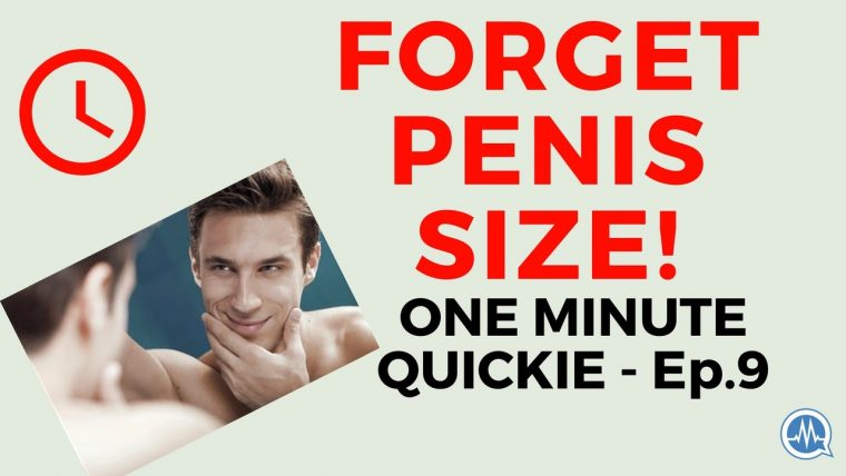 DON'T BE TOO CONCERNED ABOUT PENILE SIZE OR ENLARGEMENT! (One Minute Quickie - Episode 9)