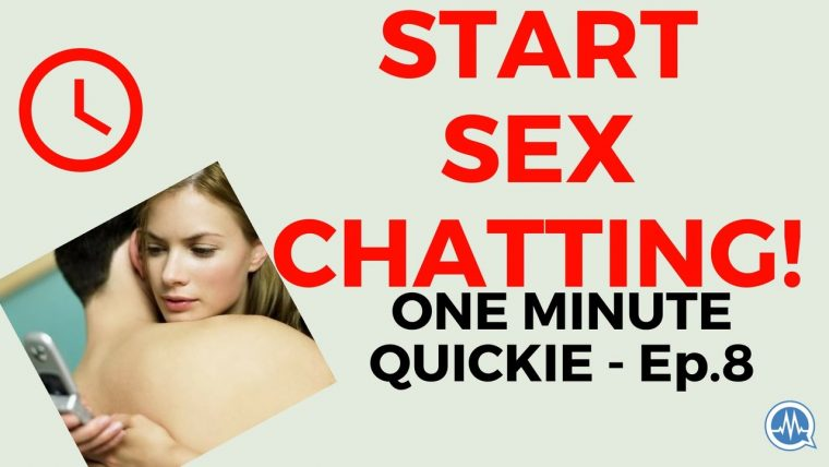 START SEX CHATTING! (One Minute Quickie - Episode 8)