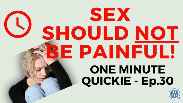 SEX SHOULDN'T BE PAINFUL! Dyspareunia - Causes and Cure (One Minute Quickie - Episode 30)